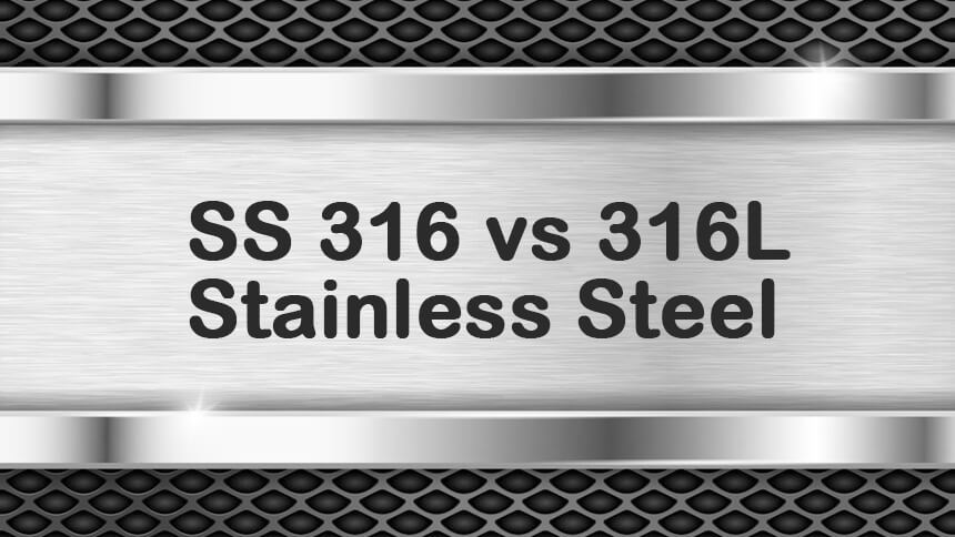 SS316 vs 316L Stainless Steel SS316L AISI 316L SS 316L